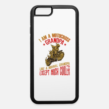 Hits I Am A Motocross Grandpa Funny Gift For Men design - iPhone 6 Case