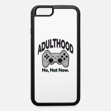 Adulthood Adulthood No, not now - iPhone 6 Case