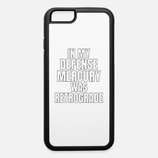 Mercury iPhone Cases - Mercury Was In Retrograde - iPhone 6 Case white/black