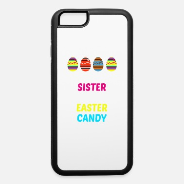 Trade Will Trade Sister For Easter Candy Funny Holiday - iPhone 6 Case