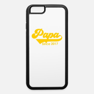 2017 Papa Since 2017 Father's Day - iPhone 6 Case