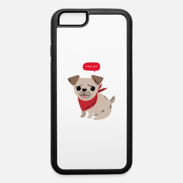 Pug You Cute pug pun - iPhone 6 Case