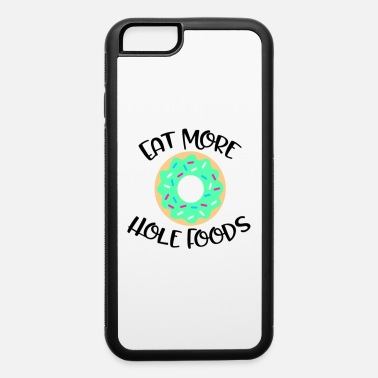 Disturbing Eat More Hole Foods Funny Donut Lover Gifts Humor - iPhone 6 Case