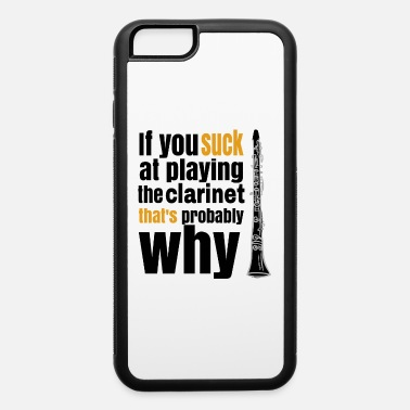 Suck It If you suck at playing the clarinet, that's - iPhone 6 Case