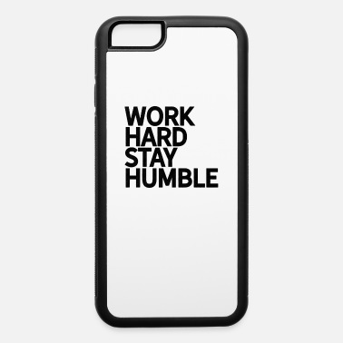 Believe Classic Bold Work Hard Stay Humble Novelty - iPhone 6 Case