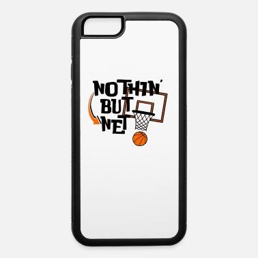 Net Nothin But Net Nothing But Net Basketball - iPhone 6 Case