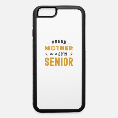 Family Party Proud Mother Of A 2019 Senior, Graduation 2019 - iPhone 6 Case