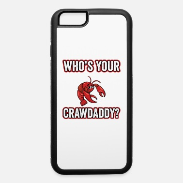 Crayfish Whos Your Crawdaddy Crawfish Lover Funny - iPhone 6 Case