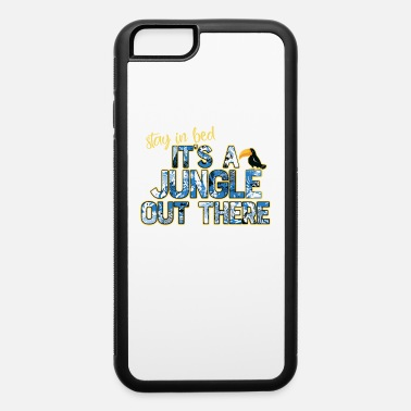 Print Stay In Bed It's A Jungle Out There print - iPhone 6 Case
