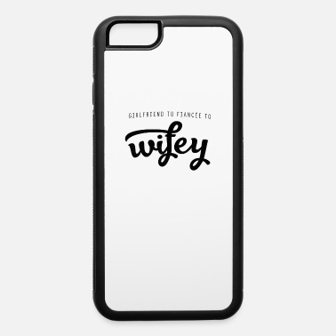 Fiancee Newlywed Wife New Wifey Gift Status Upgrade - iPhone 6 Case