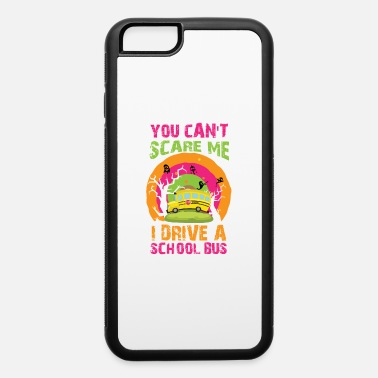 Wild And Free Halloween You Cannot Scare Me I Drive A School Bus - iPhone 6 Case
