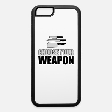 Culinary Arts Culinary Arts Chef - Choose Your Weapon - iPhone 6 Case