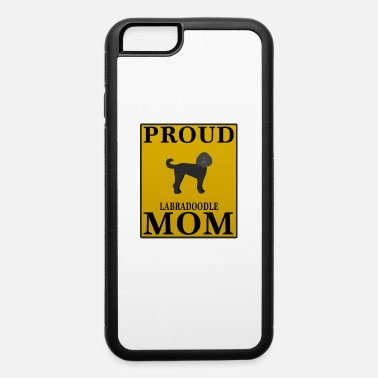Labradoodle Proud Labradoodle Mom - iPhone 6 Case