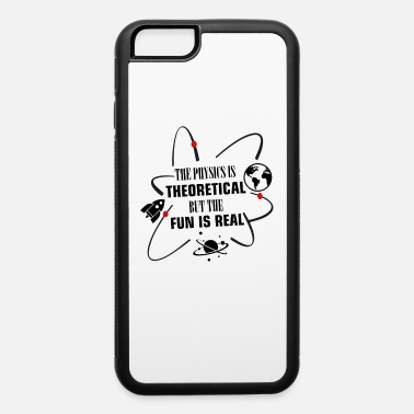 Science-teacher Physics is Theoretical but fun is real funny - iPhone 6 Case