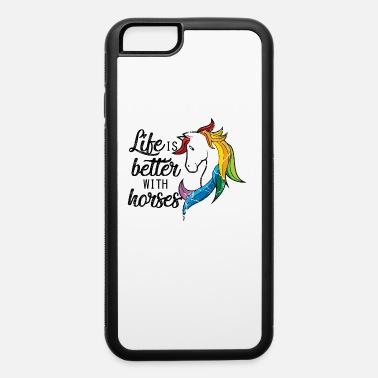 Horse Fan Life is Better with Horses Equestrian gift for - iPhone 6 Case