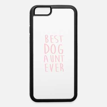 Best Aunt Ever Best Dog Aunt Ever Cool Gift Auntie Gifts - iPhone 6 Case