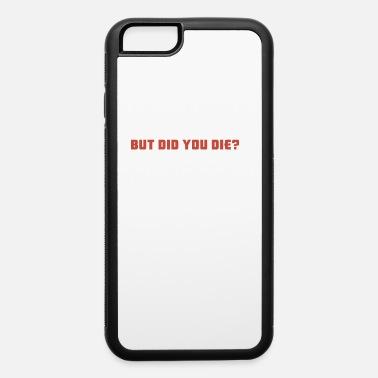 Warrior Tiger Muay Thai But Did You Die MMA Fighter Gift - iPhone 6 Case