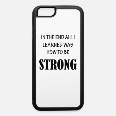 Stronger will be stronger - iPhone 6 Case