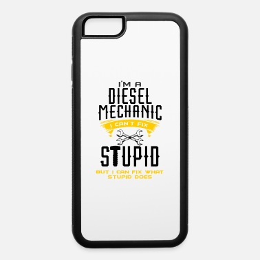 Boss I am a Mechanic I can fix what stupid does for - iPhone 6 Case