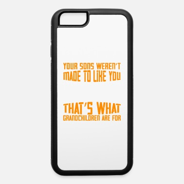 Mimi To Be Your Sons Weren't Made To Like You. That's What - iPhone 6 Case