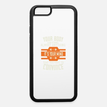Body Your Body Can Stand Almost Anything. It's Your - iPhone 6 Case