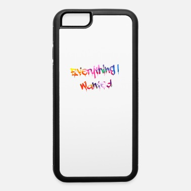 Drip Everything I Wanted Paint Drip Text Gift Music Fan - iPhone 6 Case