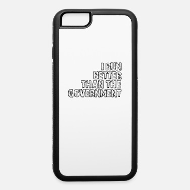 Government Teacher I Run Better Than The Government - iPhone 6 Case