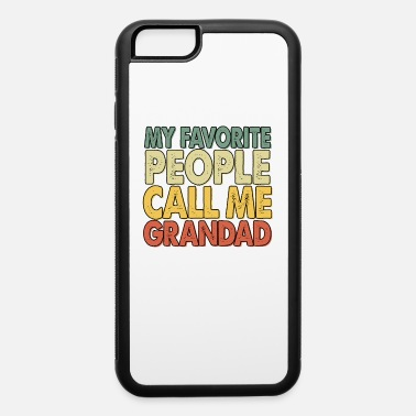 Grandad My Favorite People Call Me Grandad - iPhone 6 Case