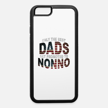 Funny Baby Only The Best Dads Get Promoted To Nonno - iPhone 6 Case