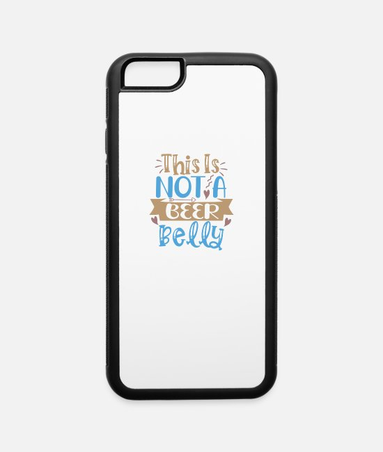 Pregnancy iPhone Cases - Pregnancy Quotes This is not a Beer Belly - iPhone 6 Case white/black