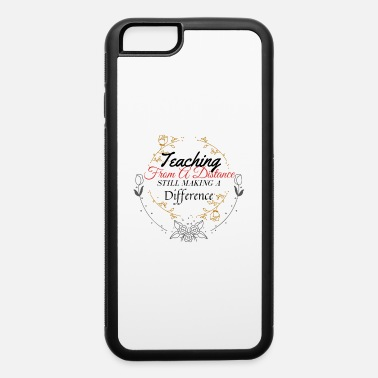 Teaching Teaching From A Distance Still Making A Difference - iPhone 6 Case
