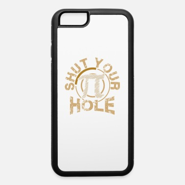 Nerd Funny Shut Your Pi Hole Pi Day 3.14 Funny Math - iPhone 6 Case