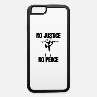 No Justice No no justice no peace - iPhone 6 Case