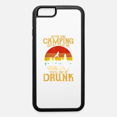 never take camping advice from me end up drunk - iPhone 6 Case