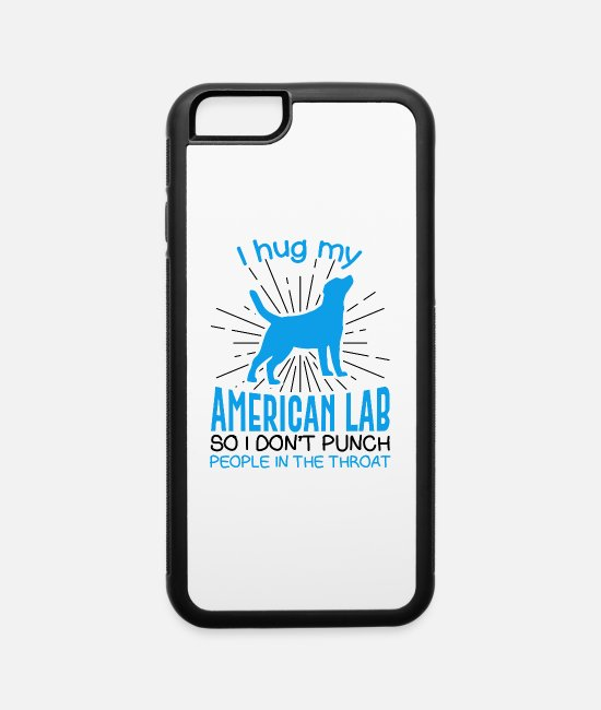 Punch iPhone Cases - I hug my American Lab So I Don't Punch People In - iPhone 6 Case white/black