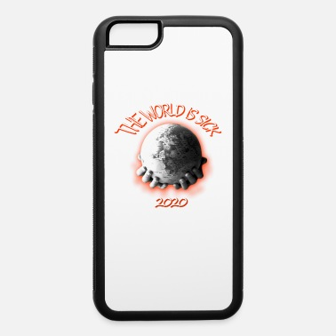 The World is sick 2020 - iPhone 6 Case