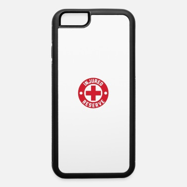 Injury injury reserve - iPhone 6 Case