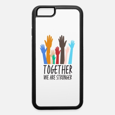 Social Justice Together We Are Stronger Equality Social Justice - iPhone 6 Case