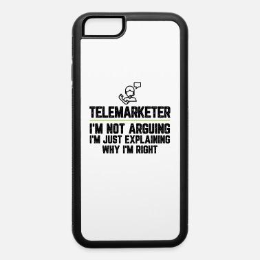 Retired Telemarketer I'm Not Arguing I'm Just Explaining - iPhone 6 Case