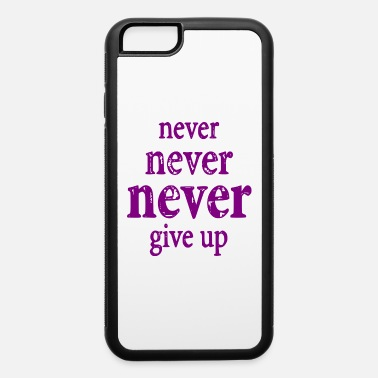 Easy Going Fashion never never never give up - iPhone 6 Case
