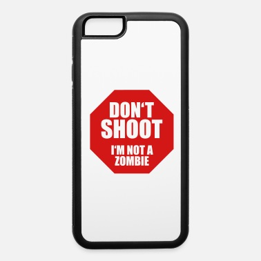 In Survived The Zombie Shoot Dont shoot i am not a zombie - iPhone 6 Case