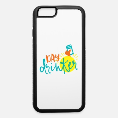 Liquor Day Drinker - iPhone 6 Case