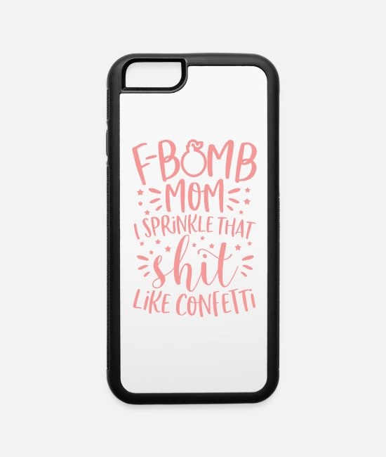 Moms That Curse iPhone Cases - Funny Mom Gift Mom Life F Bomb Kind Of Mom Cussing - iPhone 6 Case white/black
