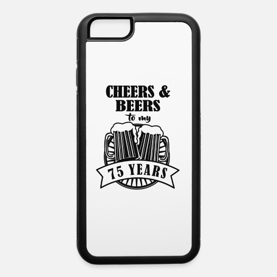 Movie iPhone Cases - Cheers and Beers Cheers to 75 Years - iPhone 6 Case white/black