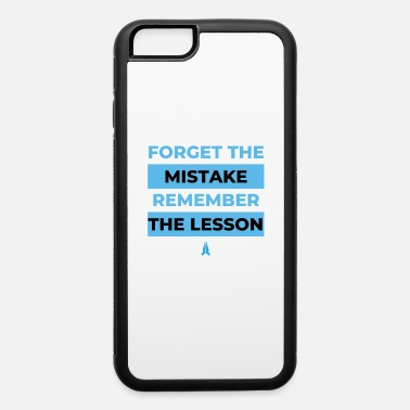 Forget the mistake remember the lesson - iPhone 6 Case