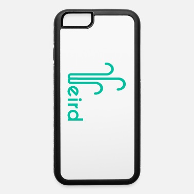 Weird Weird - iPhone 6 Case