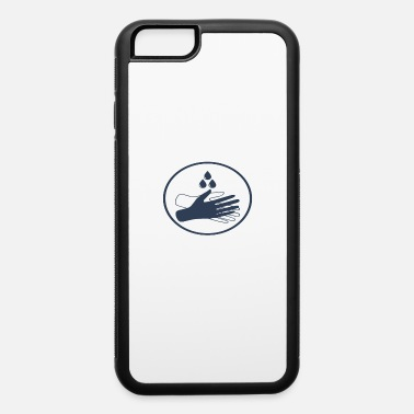 Wash Hands Wash your hands - iPhone 6 Case