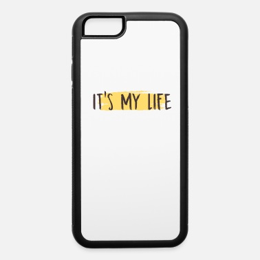 Inspiring Messages Quotes It's My Life Inspirational Saying Cool Gift - iPhone 6 Case