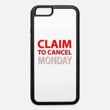 Claims Claim to cancel Monday - iPhone 6 Case