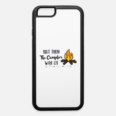 Easy Going Fahsion But then the Campfire was lit - bonfire - iPhone 6 Case